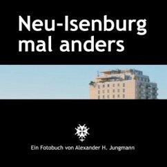 Neu-Isenburg mal anders - Jungmann, Alexander H.