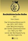 Das Schiedsverfahrensrecht der ZPO (1877-1933) unter Berücksichtigung der Genfer Übereinkommen von 1923 und 1927 sowie der Rechtsprechung des Reichsgerichts