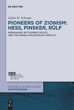 Pioneers of Zionism: Hess, Pinsker, Rülf - Schoeps, Julius H.