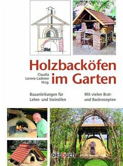 Holzbacköfen im Garten - Lorenz-Ladener, Claudia; Rascher, Manfred; Kopp, Pius; Mölter, Eva; Kindel, Sigurd