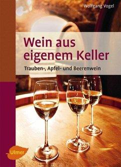 Wein aus eigenem Keller (eBook, ePUB) - Vogel, Wolfgang