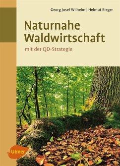 Naturnahe Waldwirtschaft - mit der QD-Strategie (eBook, ePUB) - Wilhelm, Georg Josef; Rieger, Helmut