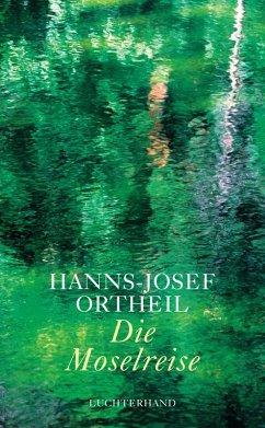 Die Moselreise (eBook, ePUB) - Ortheil, Hanns-Josef