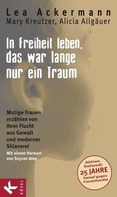 In Freiheit leben, das war lange nur ein Traum (eBook, ePUB) - Allgäuer, Alicia; Ackermann, Lea; Kreutzer, Mary