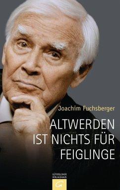Altwerden ist nichts für Feiglinge (eBook, ePUB) - Fuchsberger, Joachim