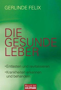 Die gesunde Leber (eBook, ePUB) - Felix, Gerlinde