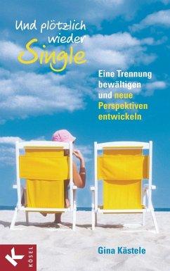 Und plötzlich wieder Single (eBook, ePUB) - Kästele, Gina