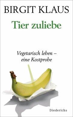 Tier zuliebe. (eBook, ePUB) - Klaus, Birgit