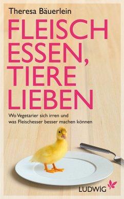 Fleisch essen, Tiere lieben (eBook, ePUB) - Bäuerlein, Theresa