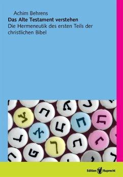 Das Alte Testament verstehen (eBook, PDF) - Behrens, Achim