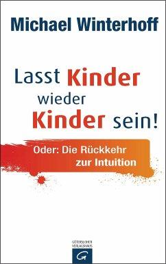 Lasst Kinder wieder Kinder sein (eBook, ePUB) - Winterhoff, Michael