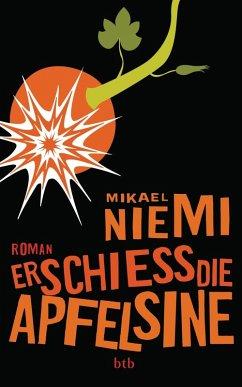 Erschieß die Apfelsine (eBook, ePUB) - Niemi, Mikael