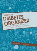 The Complete Diabetes Organizer: Your Guide to a Less Stressful and More Manageable Diabetes Life