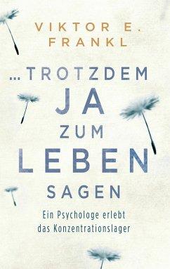 Trotzdem Ja zum Leben sagen (eBook, ePUB) - Frankl, Viktor E.