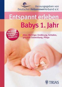 Entspannt erleben: Babys 1. Jahr (eBook, ePUB) - Deutscher Hebammenverband, Deutscher