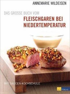 Das grosse Buch vom Fleischgaren bei Niedertemperatur - Wildeisen, Annemarie
