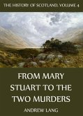 The History Of Scotland - Volume 4: From Mary Stuart To The Two Murders (eBook, ePUB)