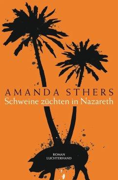 Schweine züchten in Nazareth (eBook, ePUB) - Sthers, Amanda