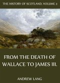 The History Of Scotland - Volume 2: From The Death Of Wallace To James III. (eBook, ePUB)