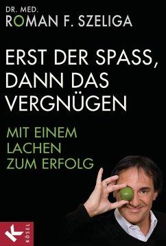 Erst der Spaß, dann das Vergnügen (eBook, ePUB) - Szeliga, Roman F.
