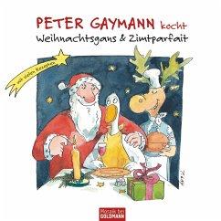 Peter Gaymann kocht - Weihnachtsgans & Zimtparfait (eBook, ePUB) - Gaymann, Peter