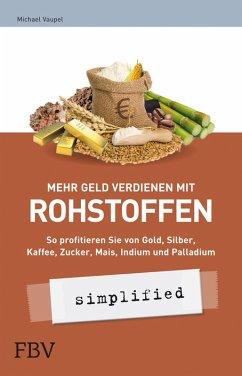 Mehr Geld verdienen mit Rohstoffen - simplified (eBook, PDF) - Vaupel, Michael