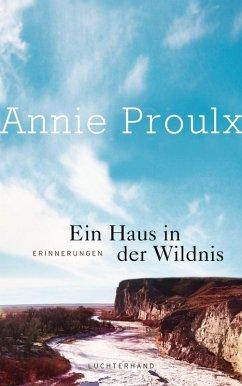 Ein Haus in der Wildnis (eBook, ePUB) - Proulx, Annie