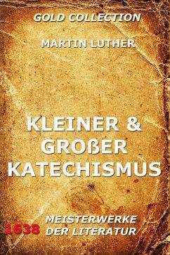 Kleiner und großer Katechismus (eBook, ePUB) - Luther, Martin