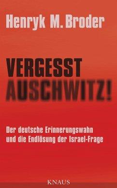 Vergesst Auschwitz! (eBook, ePUB) - Broder, Henryk M.