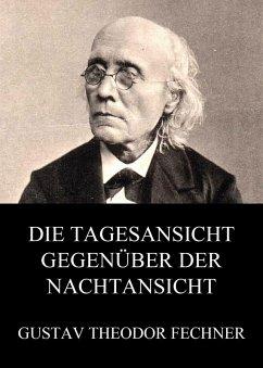 Die Tagesansicht gegenüber der Nachtansicht (eBook, ePUB) - Fechner, Gustav Theodor