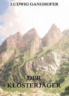 Der Klosterjäger (eBook, ePUB) - Ganghofer, Ludwig