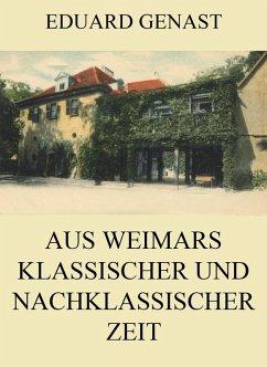 Aus Weimars klassischer und nachklassischer Zeit (eBook, ePUB) - Genast, Eduard