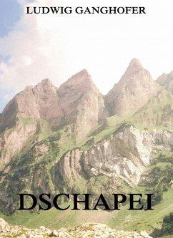 Dschapei (eBook, ePUB) - Ganghofer, Ludwig