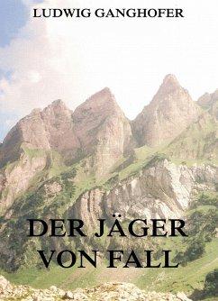 Der Jäger von Fall (eBook, ePUB) - Ganghofer, Ludwig