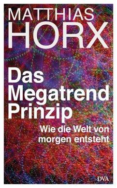 Das Megatrend-Prinzip (eBook, ePUB) - Horx, Matthias