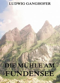 Die Mühle am Fundensee (eBook, ePUB) - Ganghofer, Ludwig