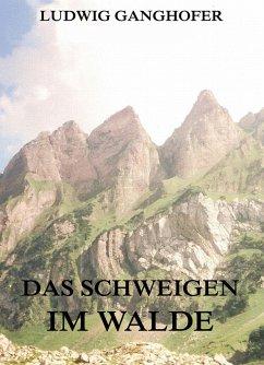Das Schweigen im Walde (eBook, ePUB) - Ganghofer, Ludwig