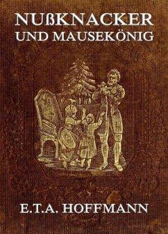 Nußknacker und Mäusekönig (eBook, ePUB) - Hoffmann, E. T. A.