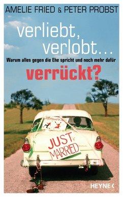 Verliebt, verlobt - verrückt? (eBook, ePUB) - Fried, Amelie; Probst, Peter