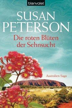 Die roten Blüten der Sehnsucht / Australien-Saga Bd.2 (eBook, ePUB) - Peterson, Susan