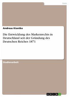 Die Entwicklung des Markenrechts in Deutschland seit der Gründung des Deutschen Reiches 1871