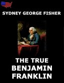 The True Benjamin Franklin (eBook, ePUB)