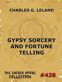 Gypsy Sorcery And Fortune Telling (eBook, ePUB) - Leland, Charles Godfrey