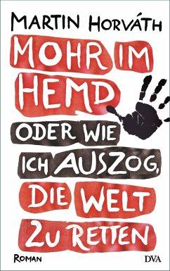 Mohr im Hemd oder Wie ich auszog, die Welt zu retten (eBook, ePUB) - Horváth, Martin