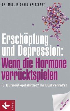 Erschöpfung und Depression: Wenn die Hormone verrücktspielen (eBook, ePUB) - Spitzbart, Michael