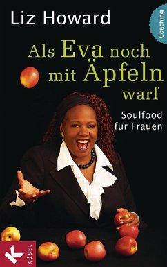 Als Eva noch mit Äpfeln warf (eBook, ePUB) - Howard, Liz