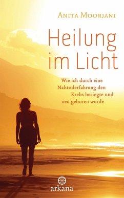 Heilung im Licht (eBook, ePUB) - Moorjani, Anita