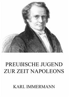 Preußische Jugend zur Zeit Napoleons (eBook, ePUB) - Immermann, Karl