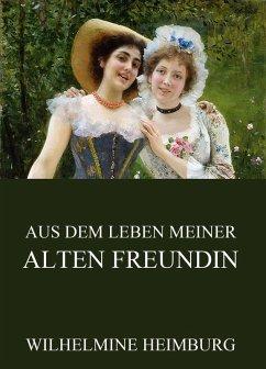 Aus dem Leben meiner alten Freundin (eBook, ePUB) - Heimburg, Wilhelmine