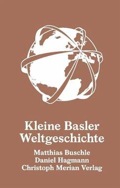 Kleine Basler Weltgeschichte (eBook, ePUB) - Buschle, Matthias; Hagmann, Daniel